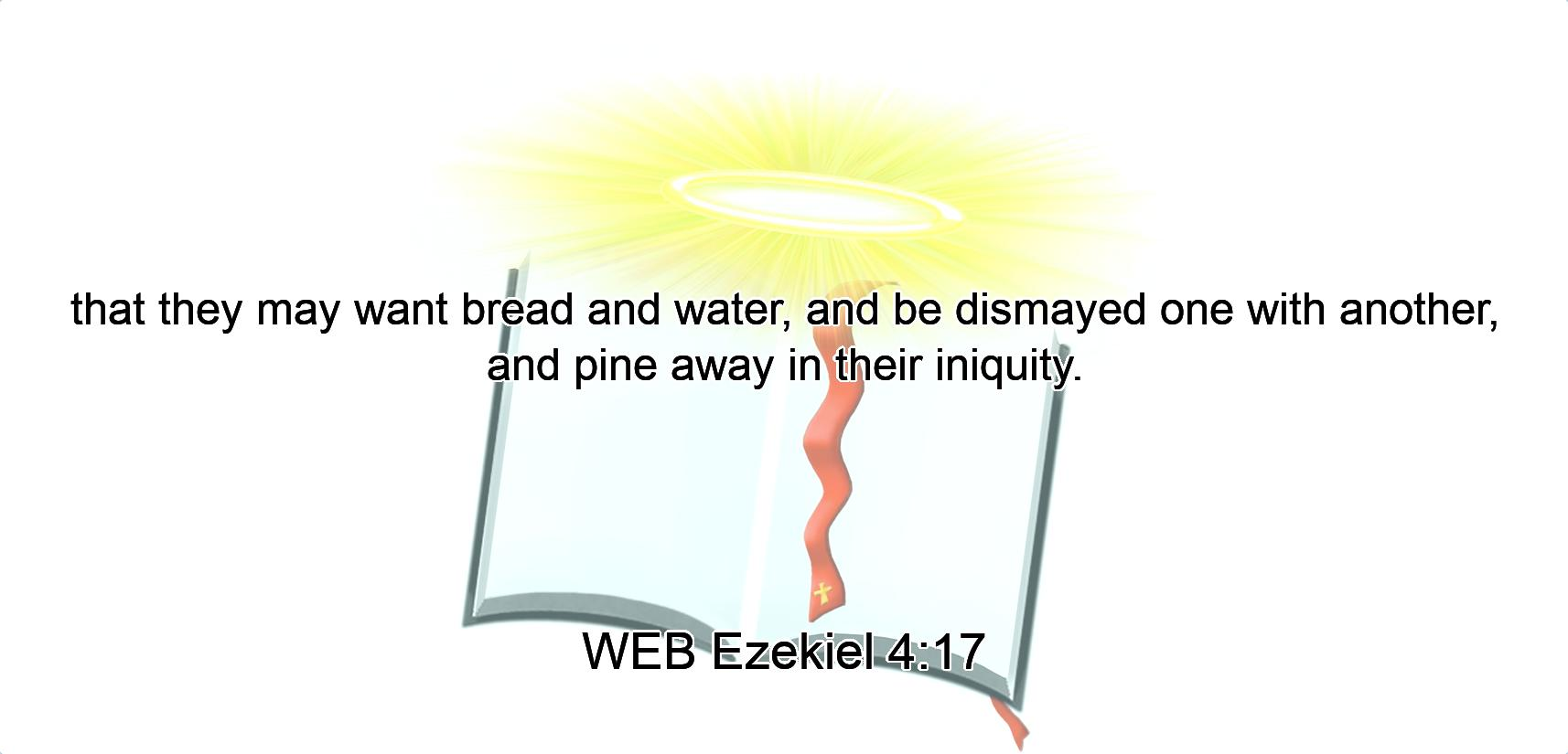 that they may want bread and water, and be dismayed one with another, and pine away in their iniquity.